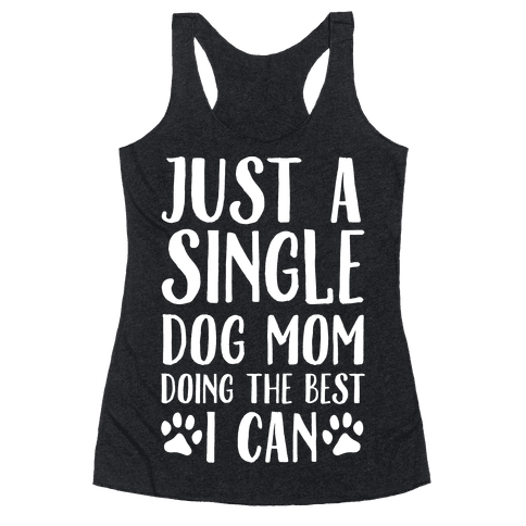 Just A Single Dog Mom Doing The Best I Can Racerback Tank Top