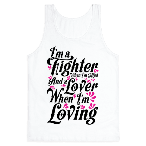I'm a Fighter when I'm Mad and a Lover When I'm Loving Tank Top