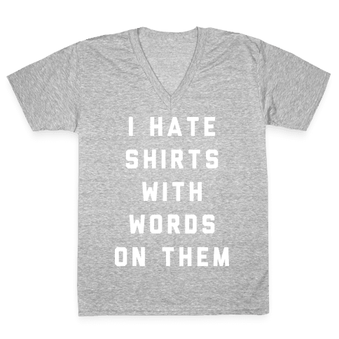 I Hate Shirts With Words On Them V-Neck Tee Shirt