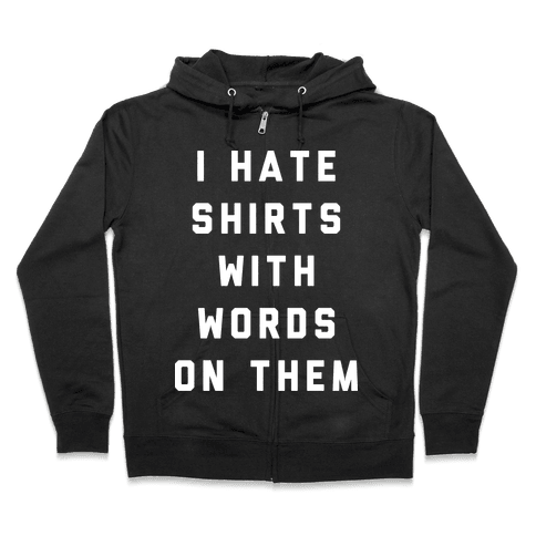 I Hate Shirts With Words On Them Zip Hoodie