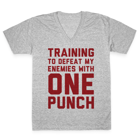 Training To Defeat My Enemies With One Punch  V-Neck Tee Shirt