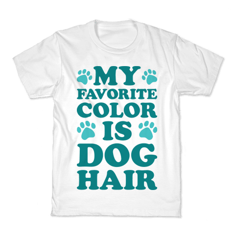 My Favorite Color Is Dog Hair Kids T-Shirt