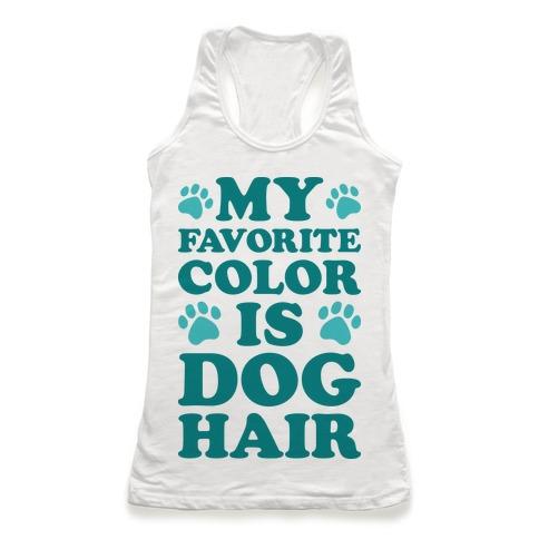 My Favorite Color Is Dog Hair Racerback Tank Top