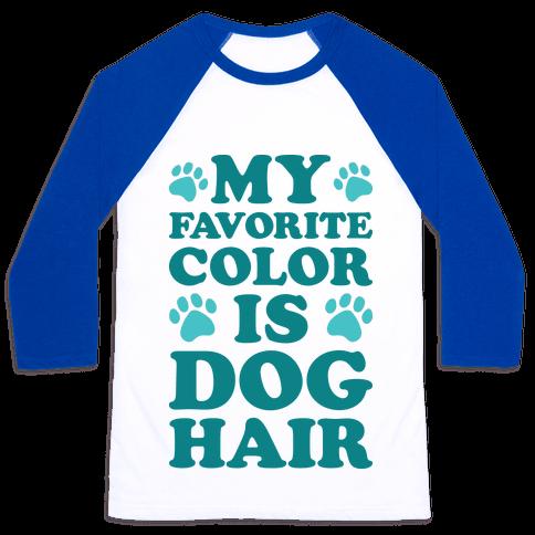 My Favorite Color Is Dog Hair Baseball Tee