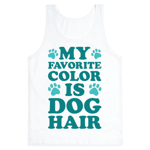 My Favorite Color Is Dog Hair Tank Top