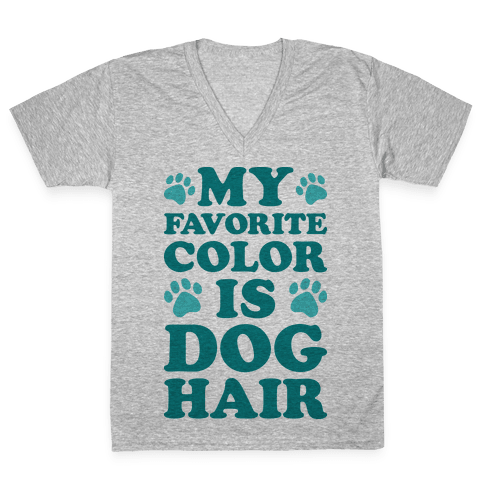 My Favorite Color Is Dog Hair V-Neck Tee Shirt