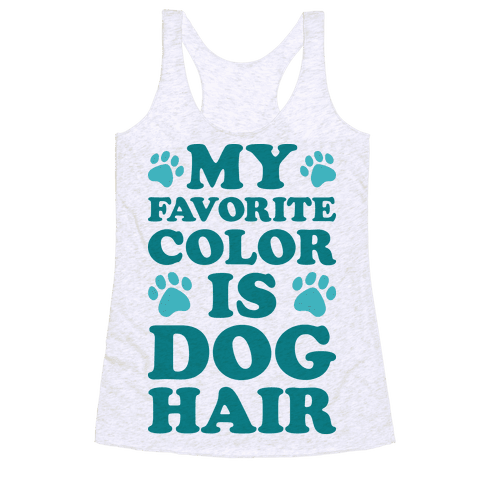 My Favorite Color Is Dog Hair Racerback Tank Top