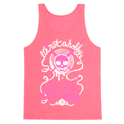 It's Not A Hobby It's A Post- Apocalyptic Life Skill Tank Top