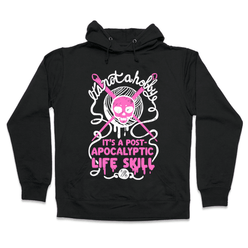 It's Not A Hobby It's A Post- Apocalyptic Life Skill Hooded Sweatshirt