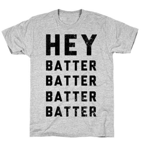 Hey Batter Batter Batter Batter T-Shirt