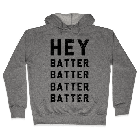 Hey Batter Batter Batter Batter Hooded Sweatshirt