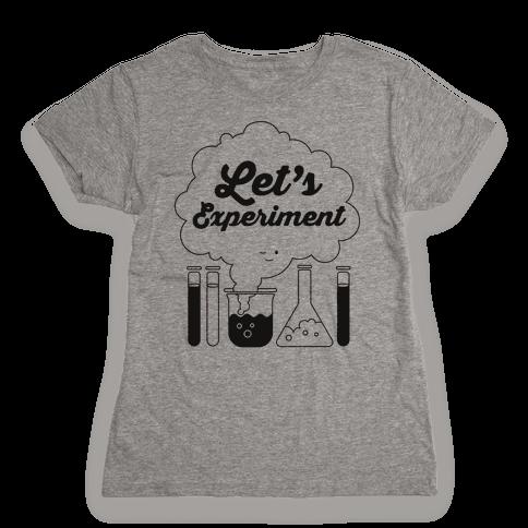 Let's Experiment Womens T-Shirt