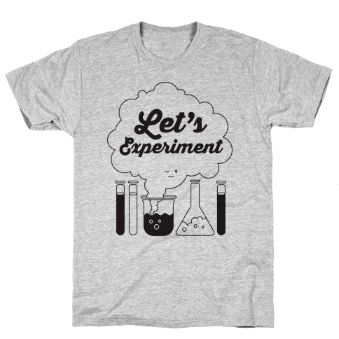 Let's Experiment Mens T-Shirt