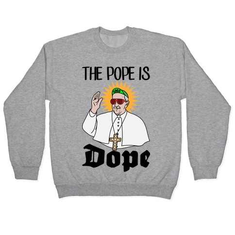 The Pope is Dope Pullover