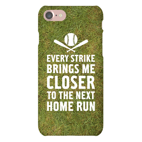 Every Strike Brings Me Closer To The Next Home Run Phone Case