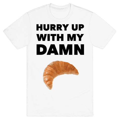 Hurry Up Mens T-Shirt