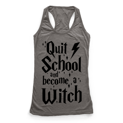 Quit School And Become A Witch Racerback Tank Top