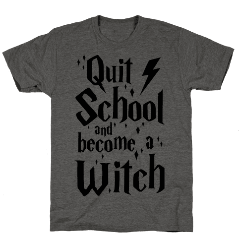 Quit School And Become A Witch Mens T-Shirt