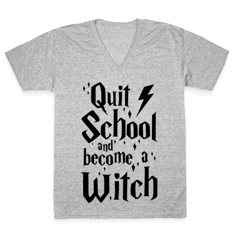 Quit School And Become A Witch V-Neck Tee Shirt