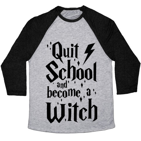 Quit School And Become A Witch Baseball Tee