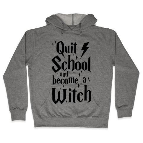 Quit School And Become A Witch Hooded Sweatshirt