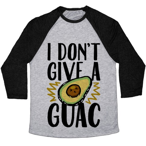 I Don't Give a Guac Baseball Tee
