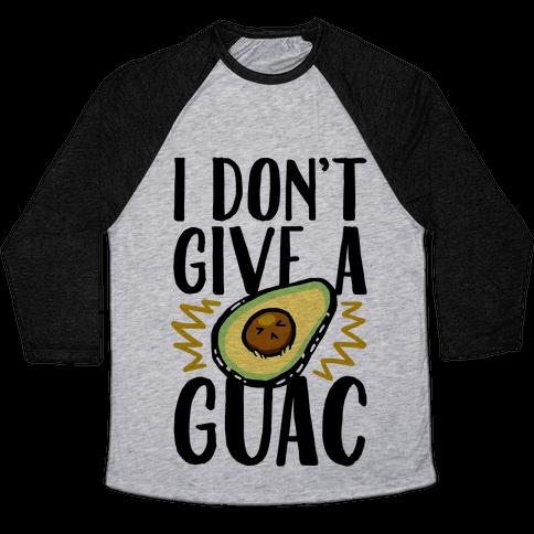 I Don't Give a Guac Baseball Tee