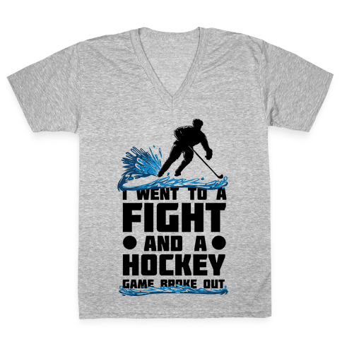 I Went To a Fight and a Hockey Game Broke Out V-Neck Tee Shirt