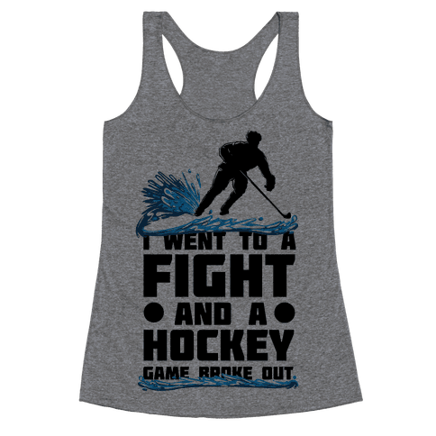 I Went To a Fight and a Hockey Game Broke Out Racerback Tank Top