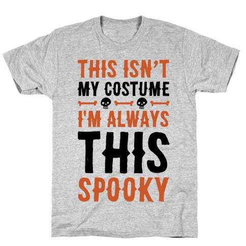 This Isn't My Costume I'm Always This Spooky T-Shirt