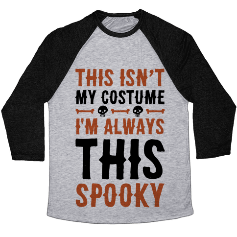 This Isn't My Costume I'm Always This Spooky Baseball Tee