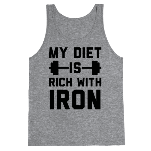 My Diet Is Rich With Iron Tank Top