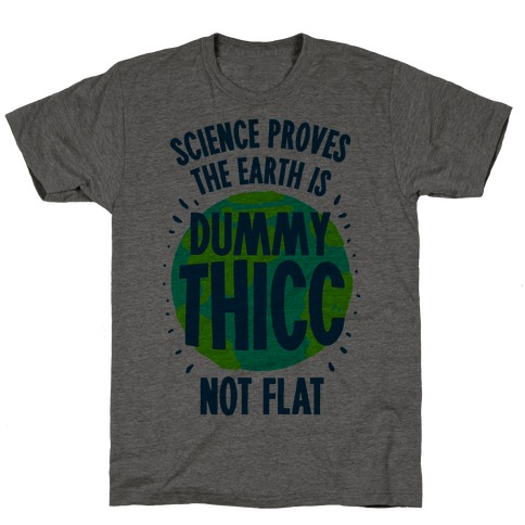 The Earth is Dummy Thicc T-Shirt