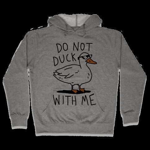 Do Not Duck With Me Hooded Sweatshirt