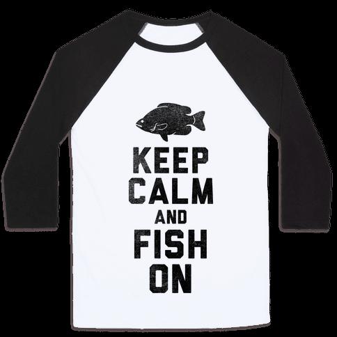 Keep Calm and Fish On Baseball Tee