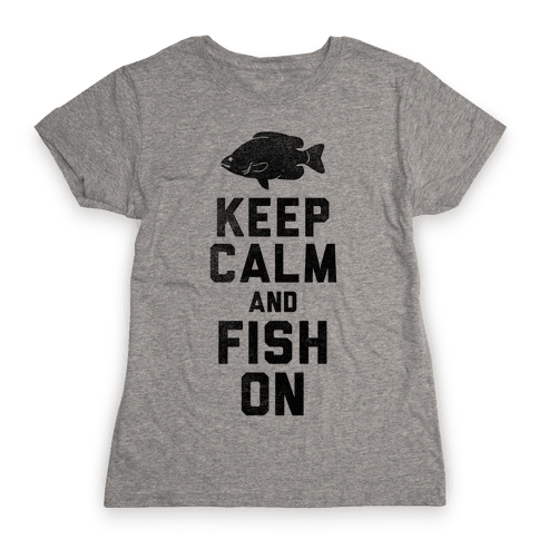 Keep Calm and Fish On Womens T-Shirt