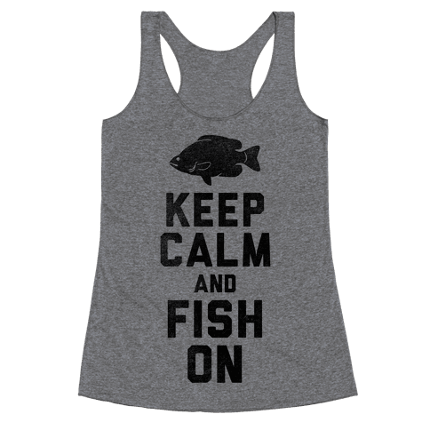 Keep Calm and Fish On Racerback Tank Top