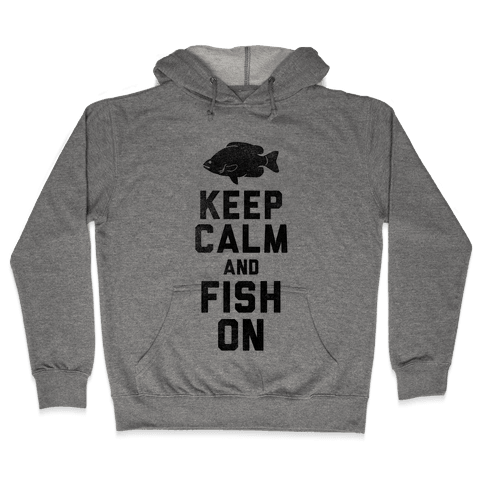 Keep Calm and Fish On Hooded Sweatshirt