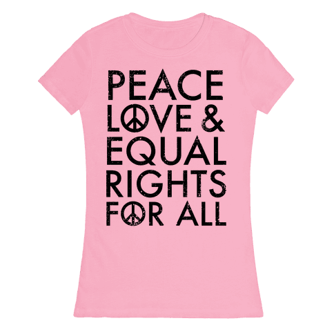Peace and Love and Equal Rights Womens T-Shirt