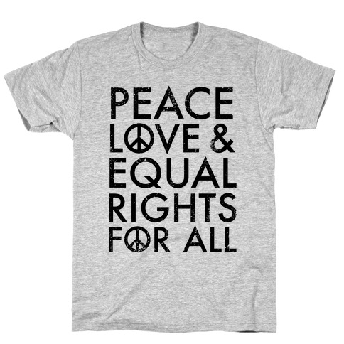 Peace and Love and Equal Rights T-Shirt
