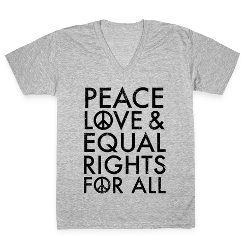 Peace and Love and Equal Rights V-Neck Tee Shirt