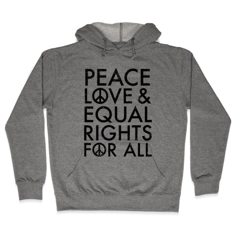 Peace and Love and Equal Rights Hooded Sweatshirt