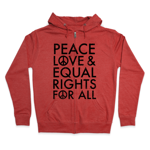 Peace and Love and Equal Rights Zip Hoodie