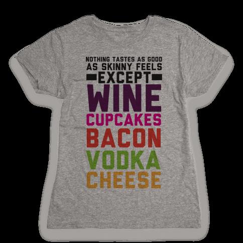 Nothing Tastes As Good Womens T-Shirt