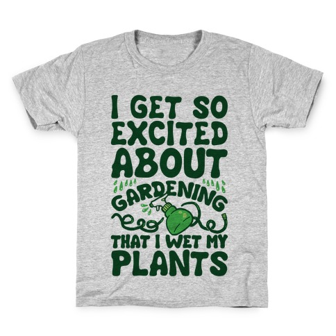 I Get So Excited About Gardening I Wet My Plants Kids T-Shirt