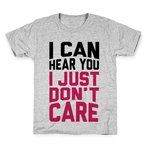 I Can Hear You I Just Don't Care Kids T-Shirt