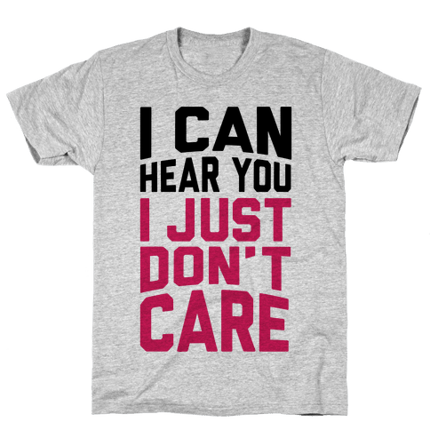 I Can Hear You I Just Don't Care