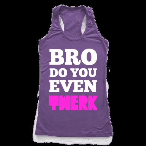 Bro Do You Even Twerk Racerback Tank Top
