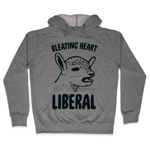 Bleating Heart Liberal Hooded Sweatshirt