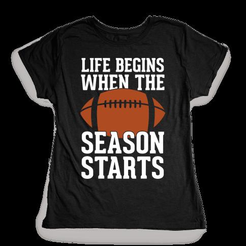 Life Begins When The Season Starts (Football) Womens T-Shirt